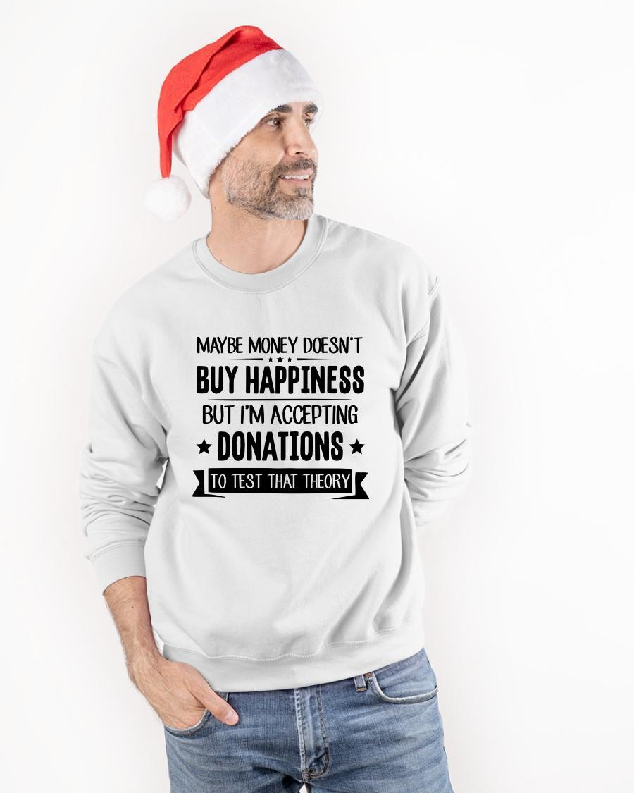 Maybe Money Doesn't Buy Happiness But I'm Accepting Donations Sweater