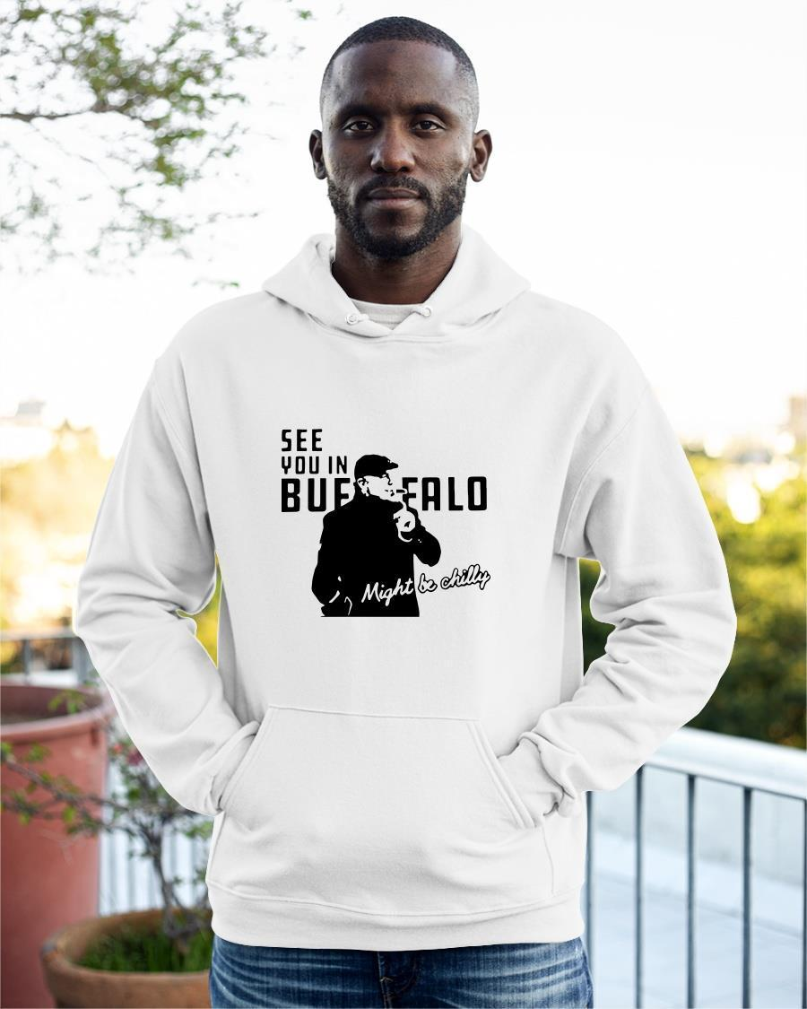Might Be Chilly See You In Buffalo Hoodie