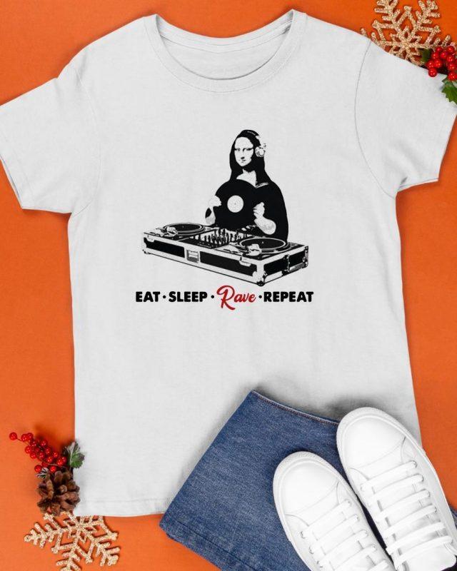 Mona Lisa Dj Eat Sleep Rave And Repeat Shirt