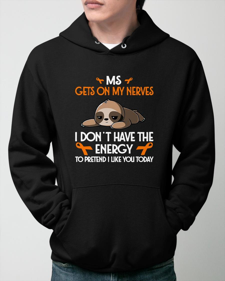 Ms Gets On My Nerves I Don't Have The Energy To Pretend I Like You Today Hoodie