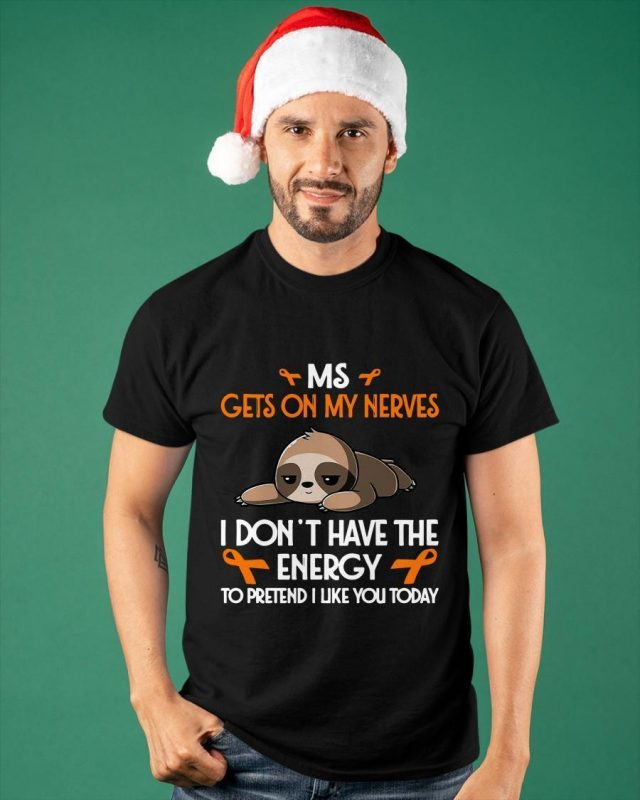 Ms Gets On My Nerves I Don't Have The Energy To Pretend I Like You Today Shirt