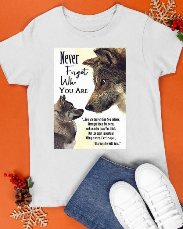 Never Forget Who You Are You Are Braver Than You Believe German Shepherd Shirt