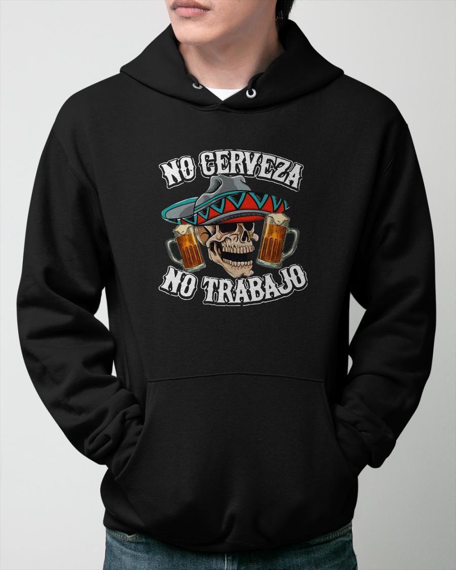 No Cerveza No Trabajo Hoodie