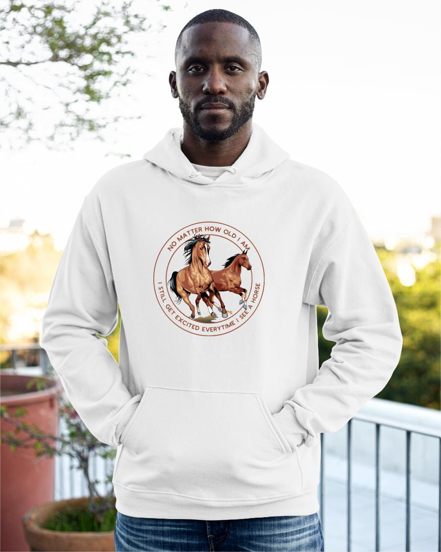 No Matter How Old I Am I Still Get Excited Everytime I See A Horse Hoodie