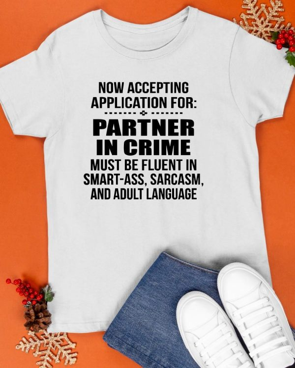 Now Accepting Application For Partner In Crime Shirt