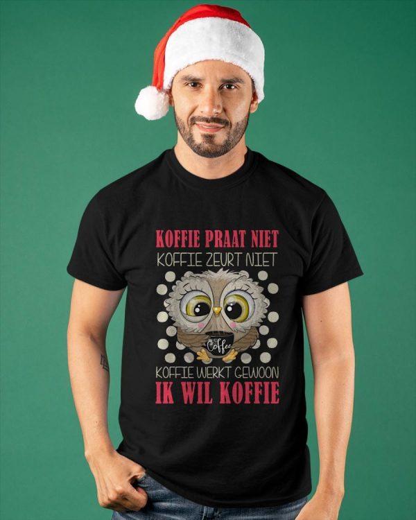 Owl Koffie Praat Niet Ik Wil Koffie Shirt
