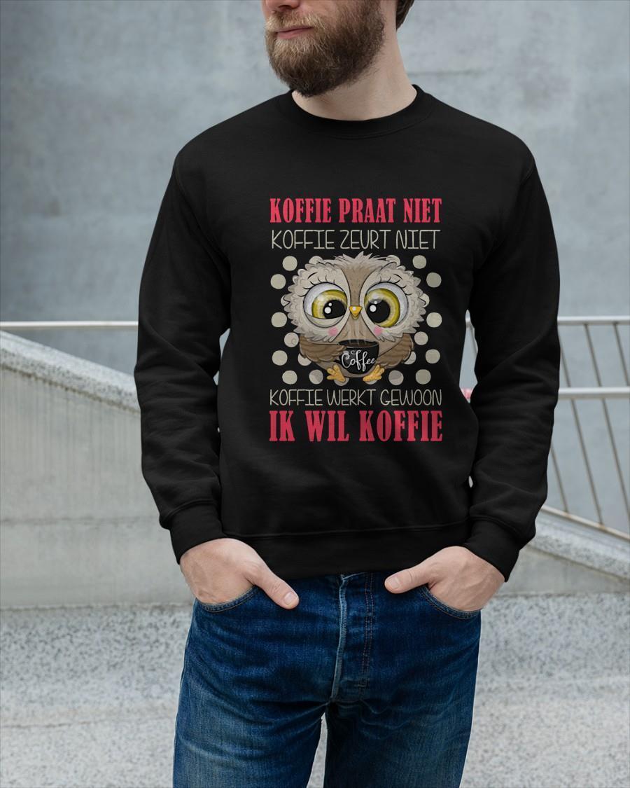 Owl Koffie Praat Niet Ik Wil Koffie Sweater