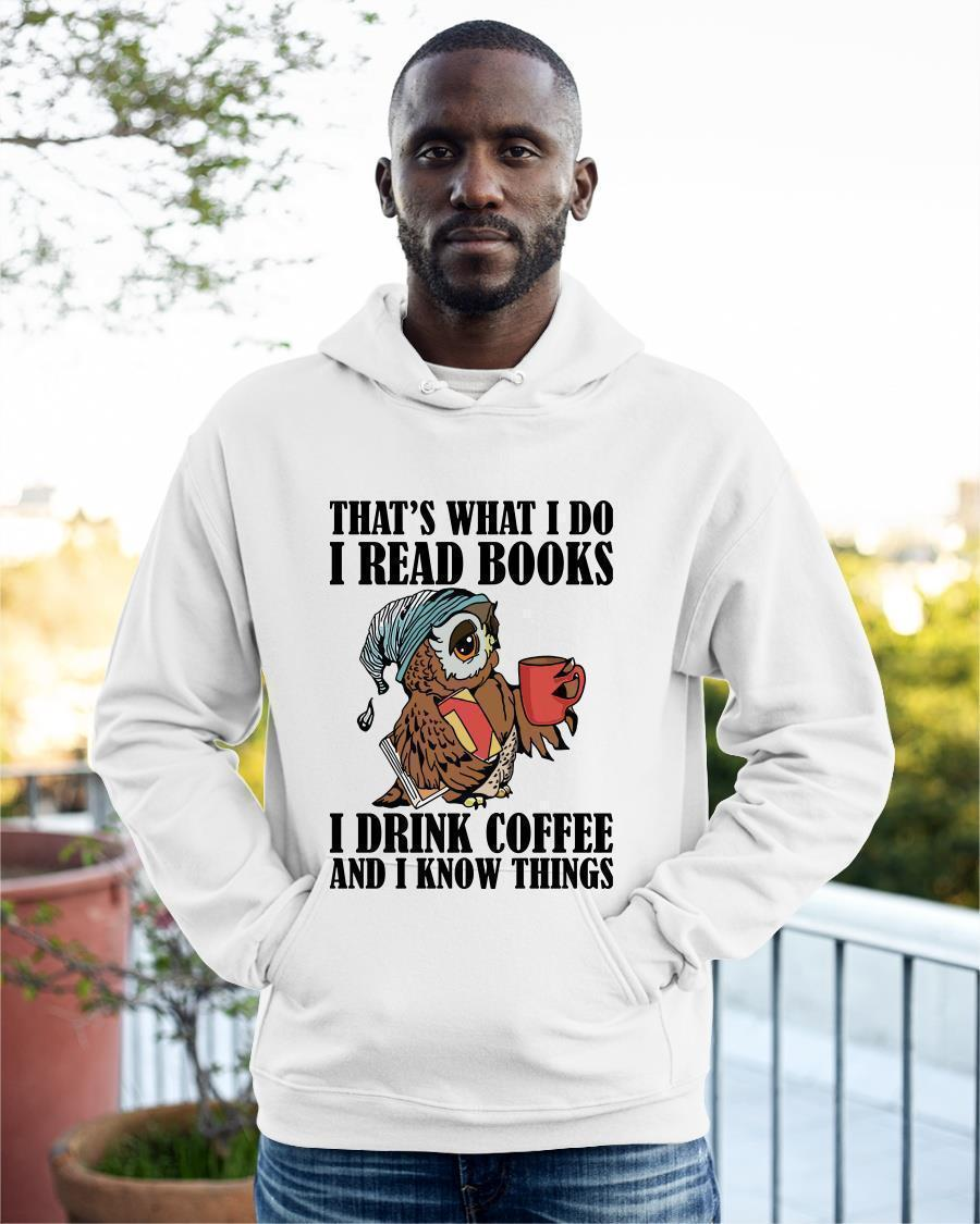 Owl That's What I Do I Read Books I Drink Coffee And I Know Things Hoodie