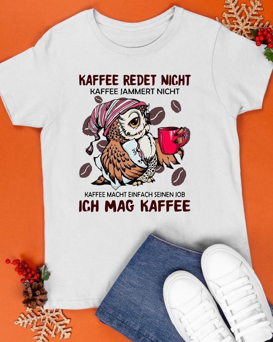 Owp Kaffee Redet Nicht Ich Mag Kaffee Shirt