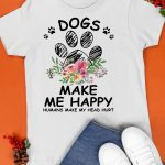 Paw Dogs Make Me Happy Humans Make My Head Hurt Shirt