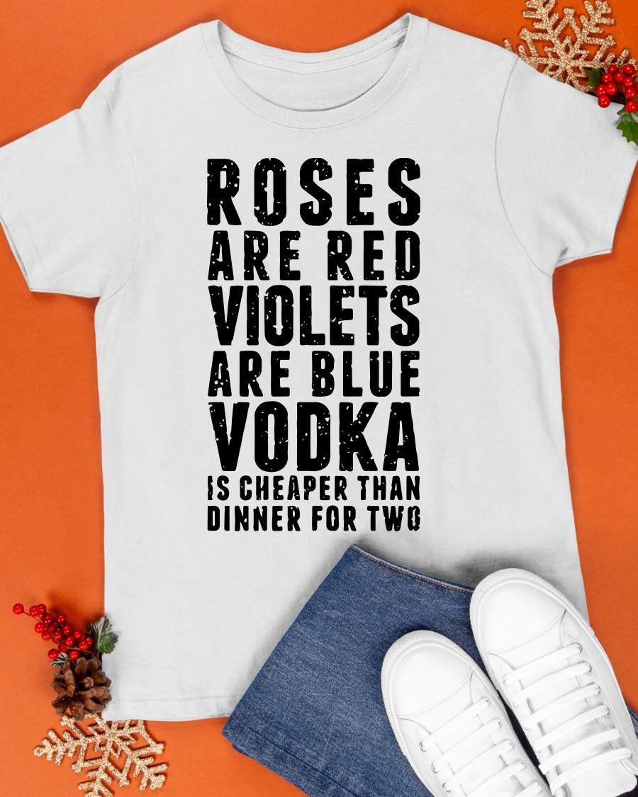 Roses Are Red Violets Are Blue Vodka Is Cheaper Shirt
