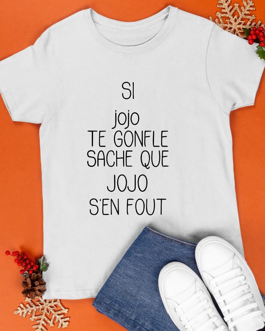 Si Jojo Te Gonfle Sache Que Jojo S'en Fout Shirt