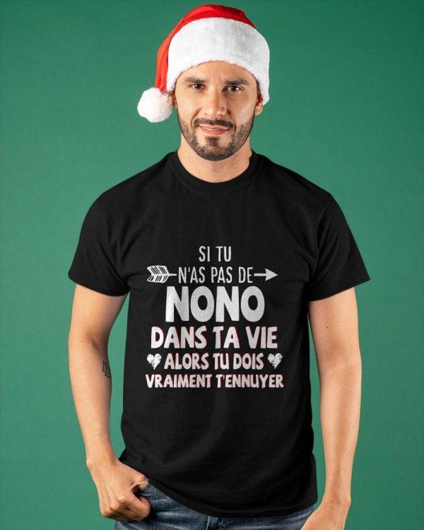 Si Tu N'as Pas De Nono Dans Ta Vie Alors Tu Dois Vraiment T'ennuyer Shirt