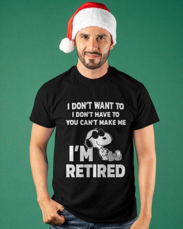 Snoopy I Don't Want To I Don't Have To You Can't Make Me I'm Retired Shirt