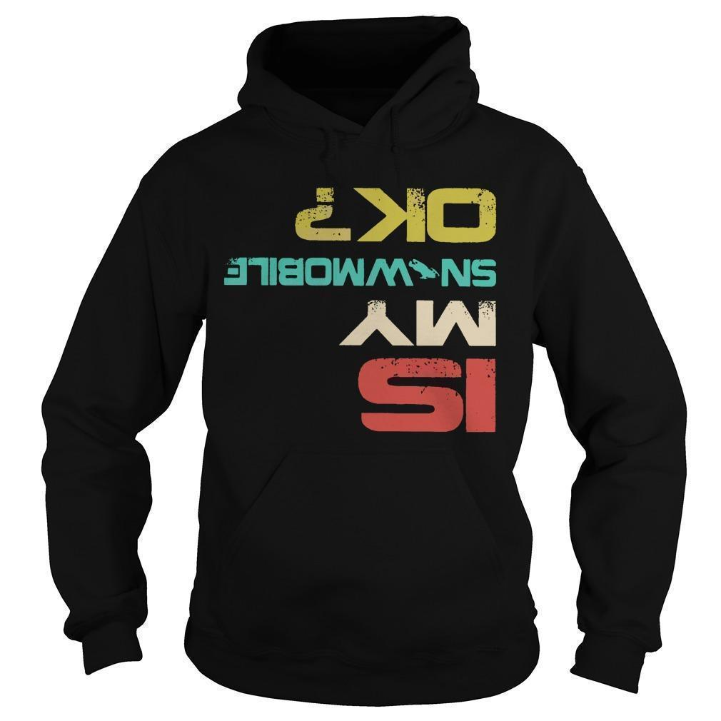 Snowmobile Is My Snowmobile Ok Hoodie