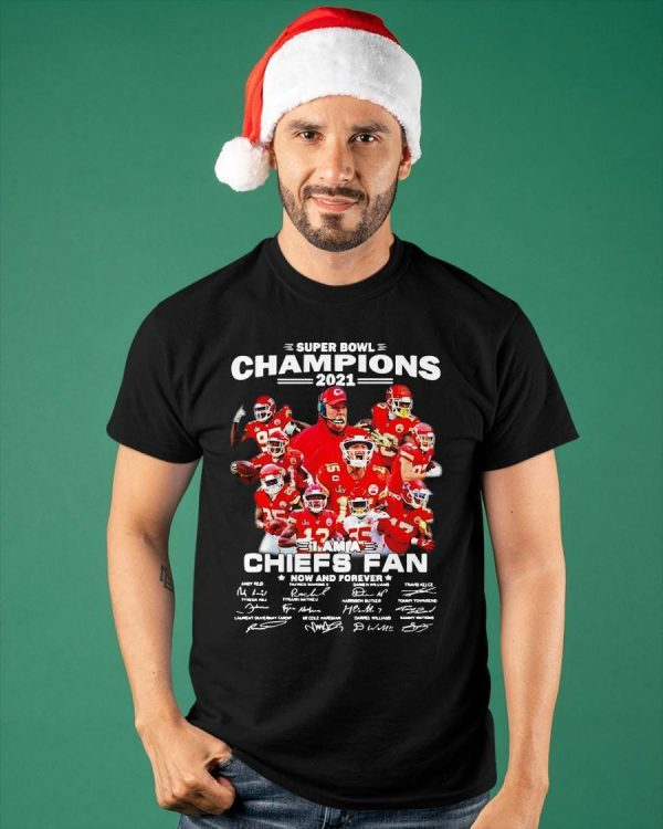 Super Bowl Champions 2021 I Am A Chiefs Fan Now And Forever Shirt