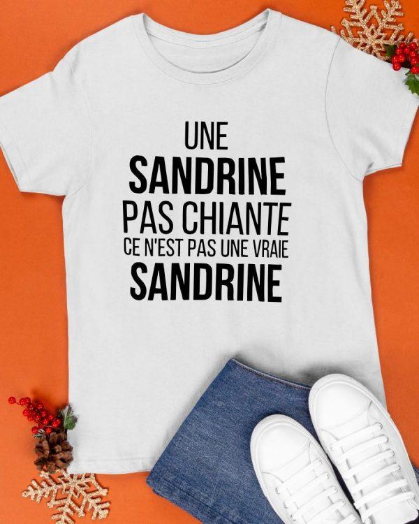 Une Sandrine Pas Chiante Ce N'est Pas Une Vraie Sandrine Shirt