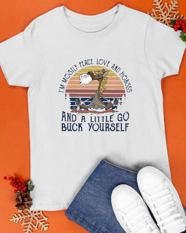 Vintage I'm Mosily Peace Love And Horses And A Little Go Buck Yourself Shirt