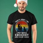 Vintage That's What I Do I Pet Dogs Crochet And I Know Things Shirt
