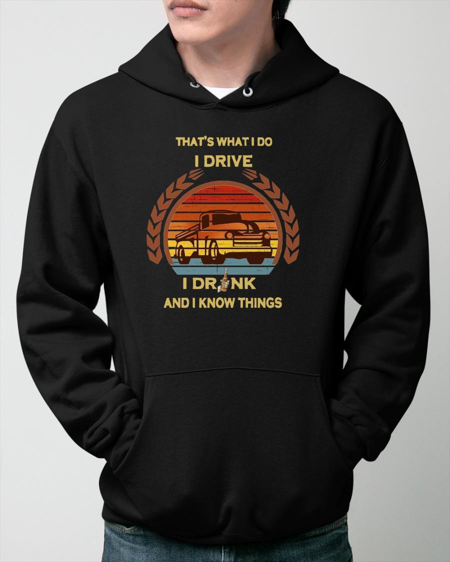 Vintage Truck That's What I Do I Drive I Drink And I Know Things Hoodie