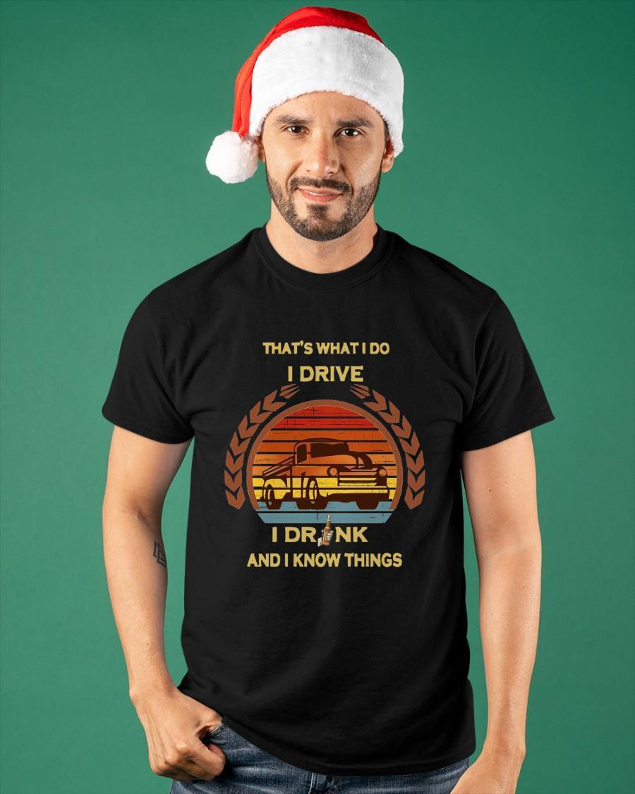 Vintage Truck That's What I Do I Drive I Drink And I Know Things Shirt