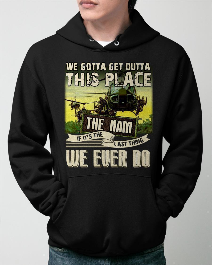 We Gotta Get Outta This Place The Nam If It's The Last Thing Hoodie