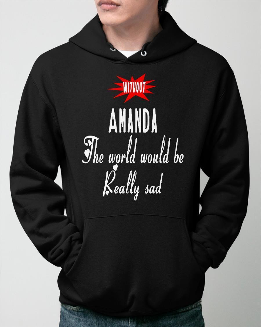 Without Amanda The World Would Be Really Sad Hoodie