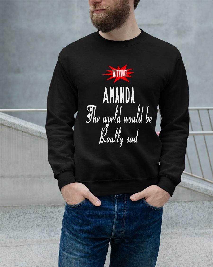 Without Amanda The World Would Be Really Sad Longsleeve