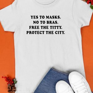 Yes To Masks No To Bras Free The Titty Protect The City Shirt