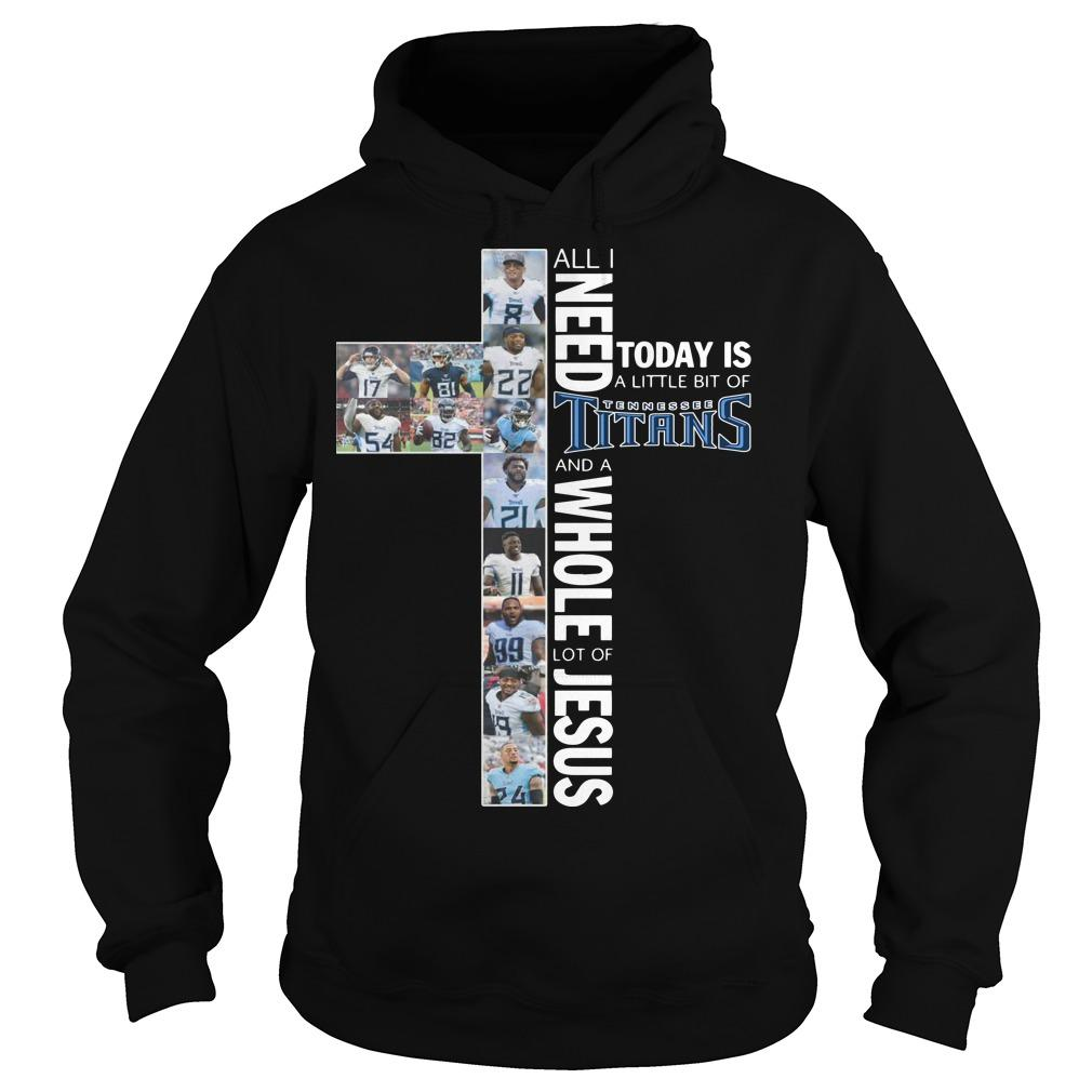 All I Need Today Is A Little Bit Of Tennessee Titans Hoodie