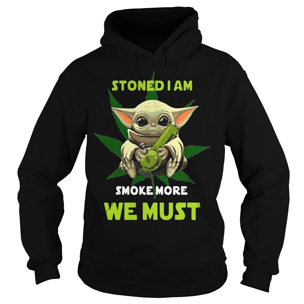 Baby Yoda Stoned I Am Smoke More We Must Hoodie