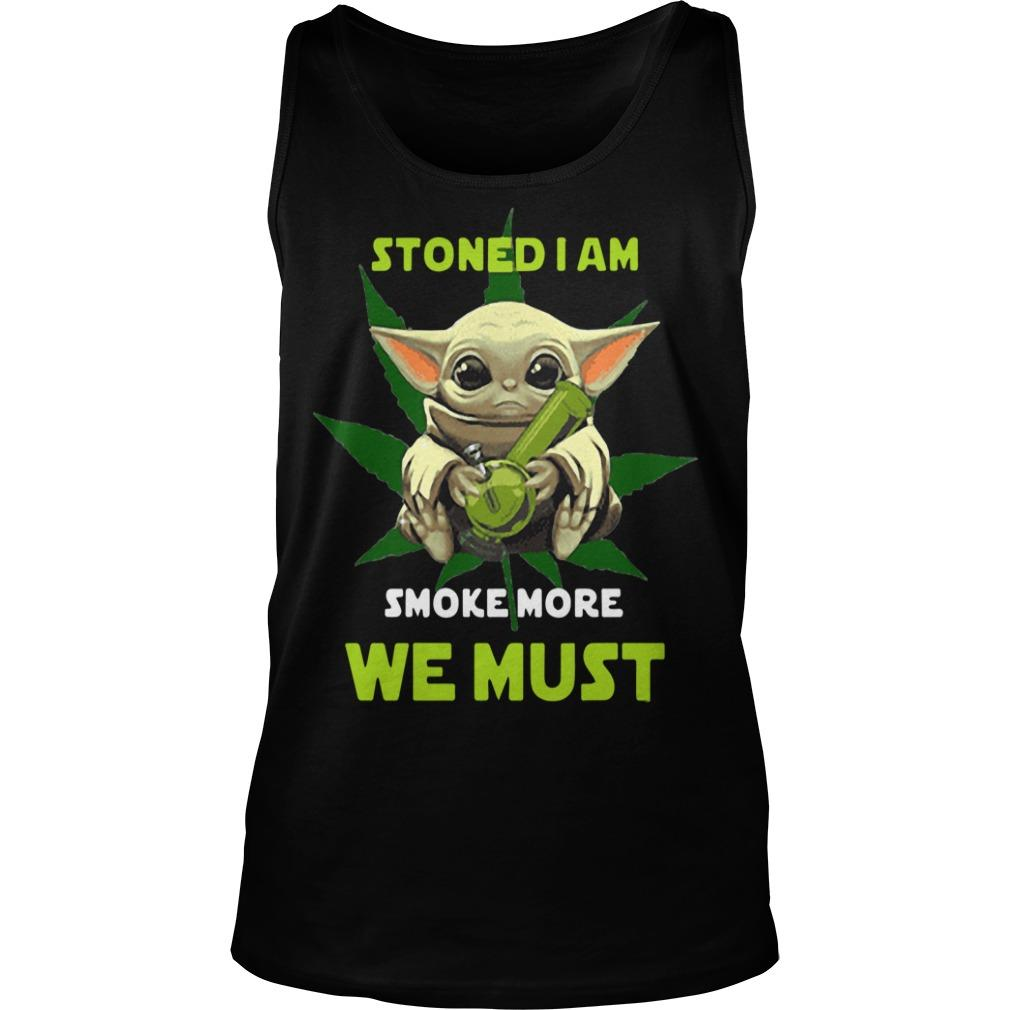 Baby Yoda Stoned I Am Smoke More We Must Tank Top