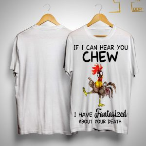 If I Can Hear You Chew I Have Fantasized About Your Death Shirt