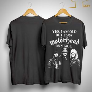Yes I Am Old But I Saw Motorhead On Stage Shirt