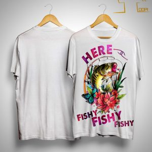 Flower Here Fishy Fishy Fishy Shirt