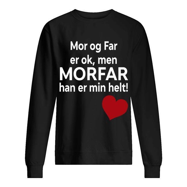 Mor Og Far Er Ok Men Morfar Han Er Min Helt Sweater