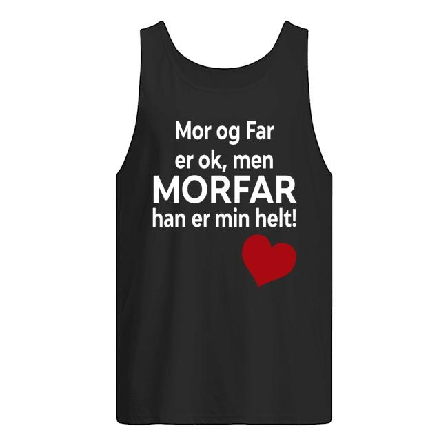 Mor Og Far Er Ok Men Morfar Han Er Min Helt Tank Top