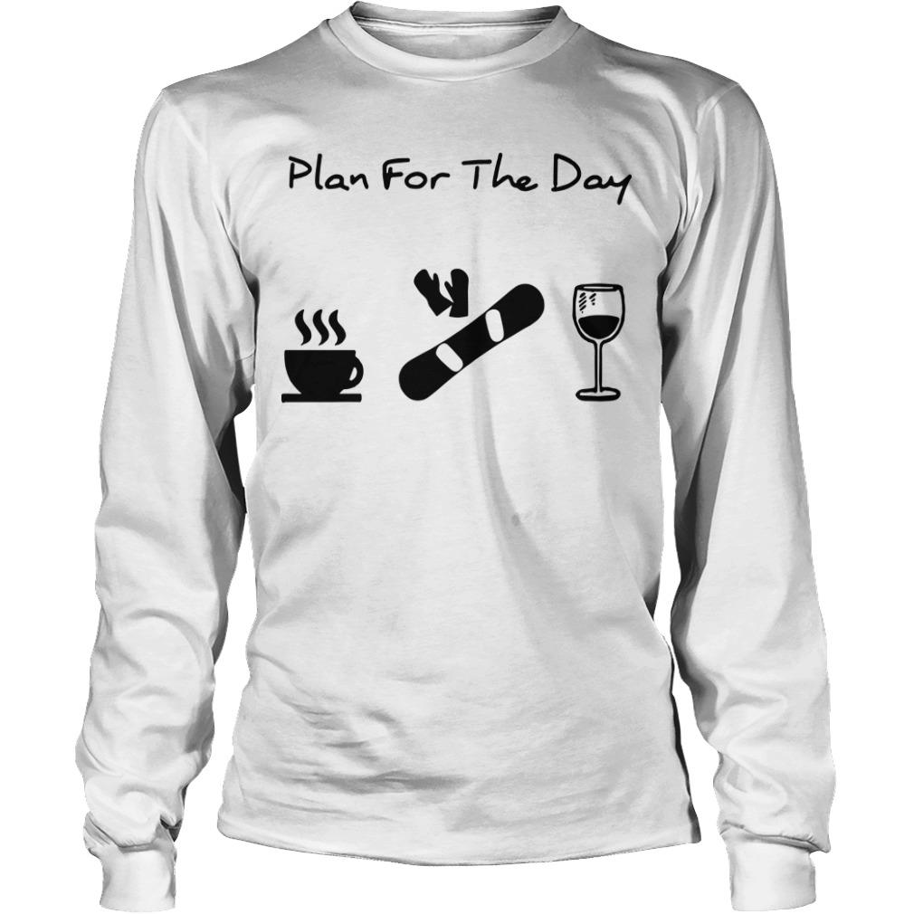 Plan For The Day Coffee Snowboarding And Wine Longsleeve