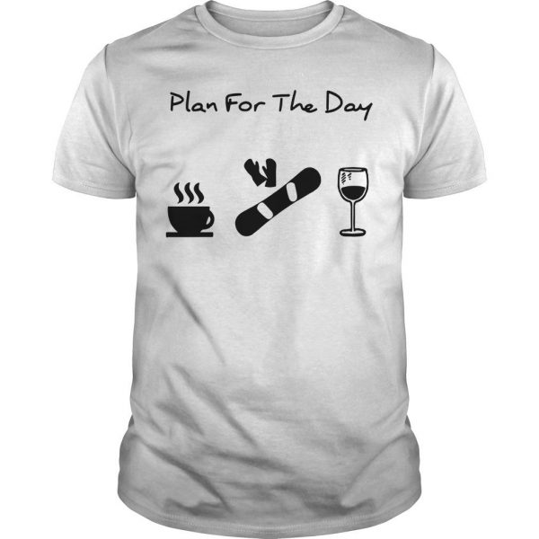Plan For The Day Coffee Snowboarding And Wine Shirt