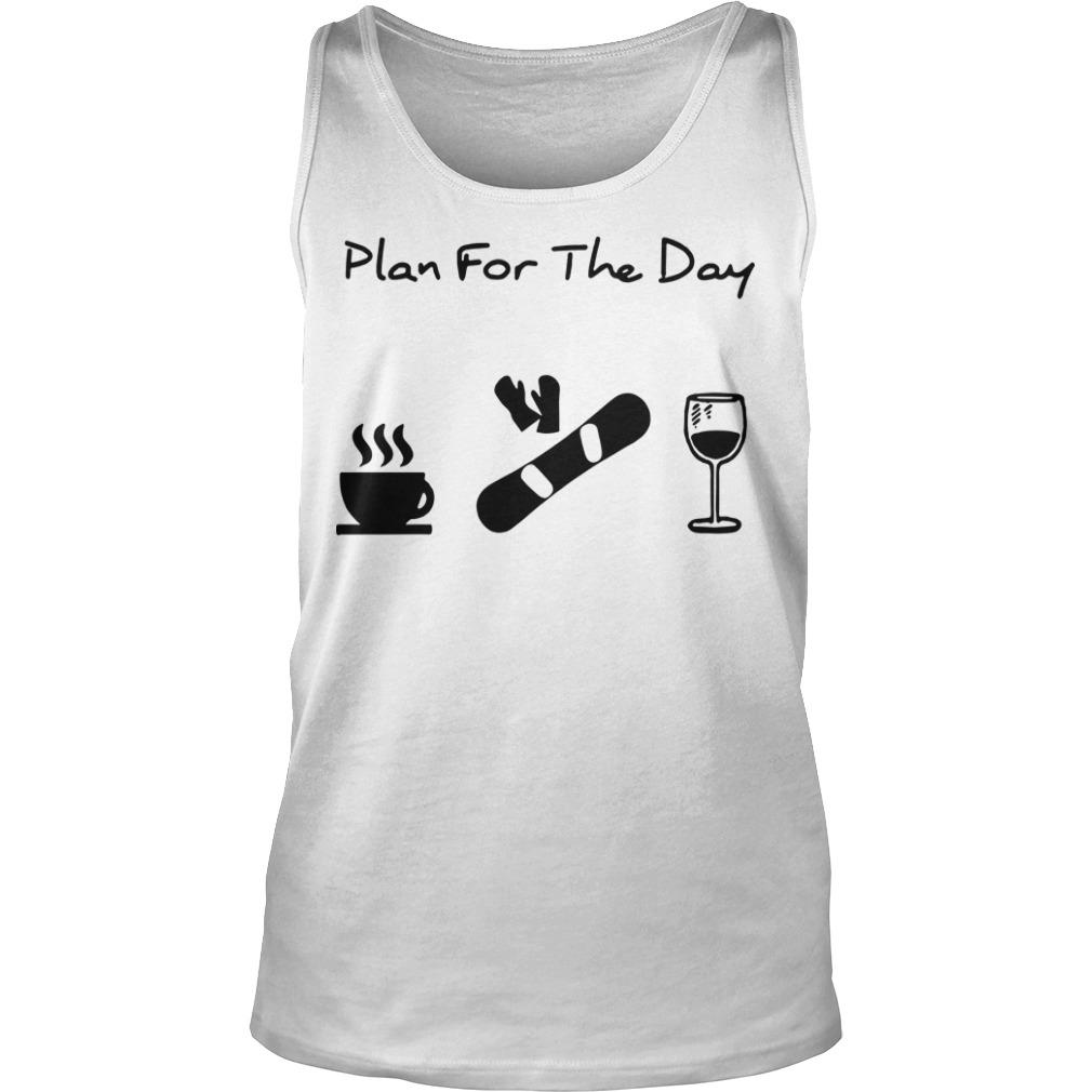 Plan For The Day Coffee Snowboarding And Wine Tank Top