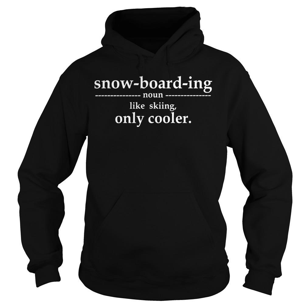 Snowboarding Noun Like Skiing Only Cooler Hoodie