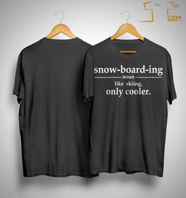 Snowboarding Noun Like Skiing Only Cooler Shirt