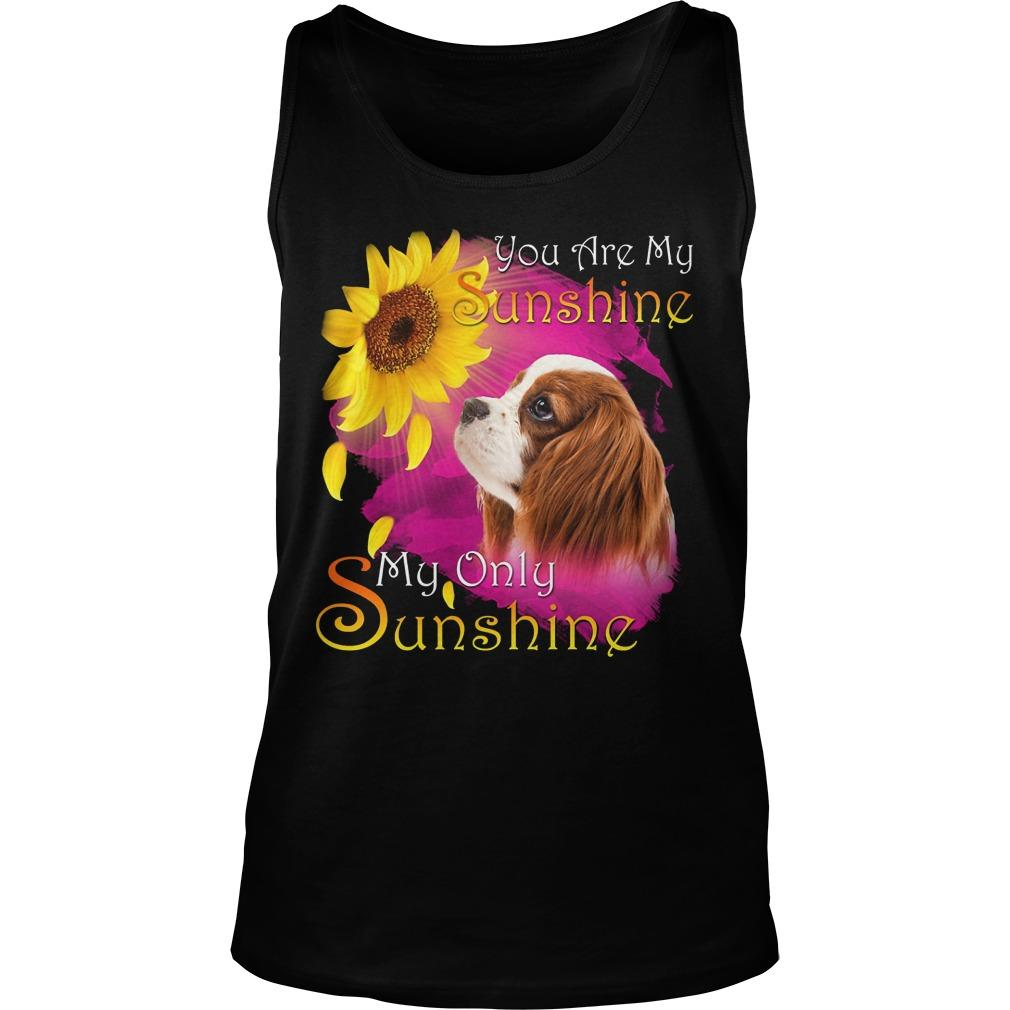 Cavalier King Charles Spaniel You Are My Sunshine My Only Sunshine Tank Top