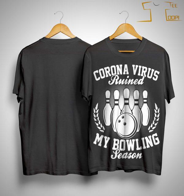 Corona Virus Ruined My Bowling Season Shirt