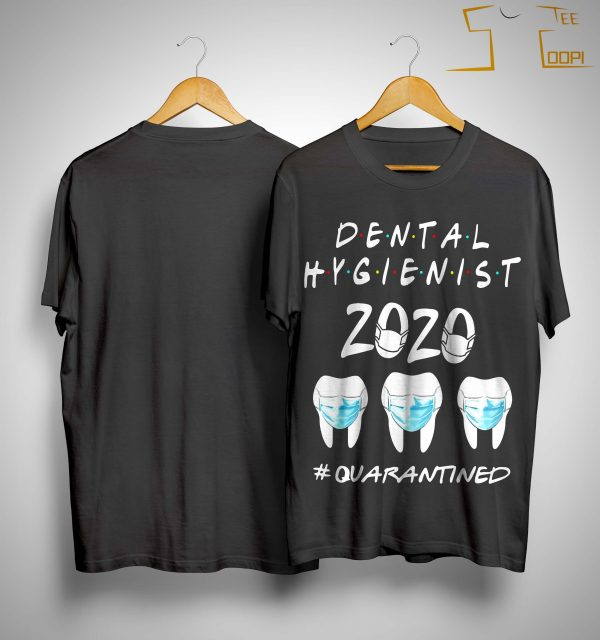 Dental Hygienist 2020 #quarantined Shirt