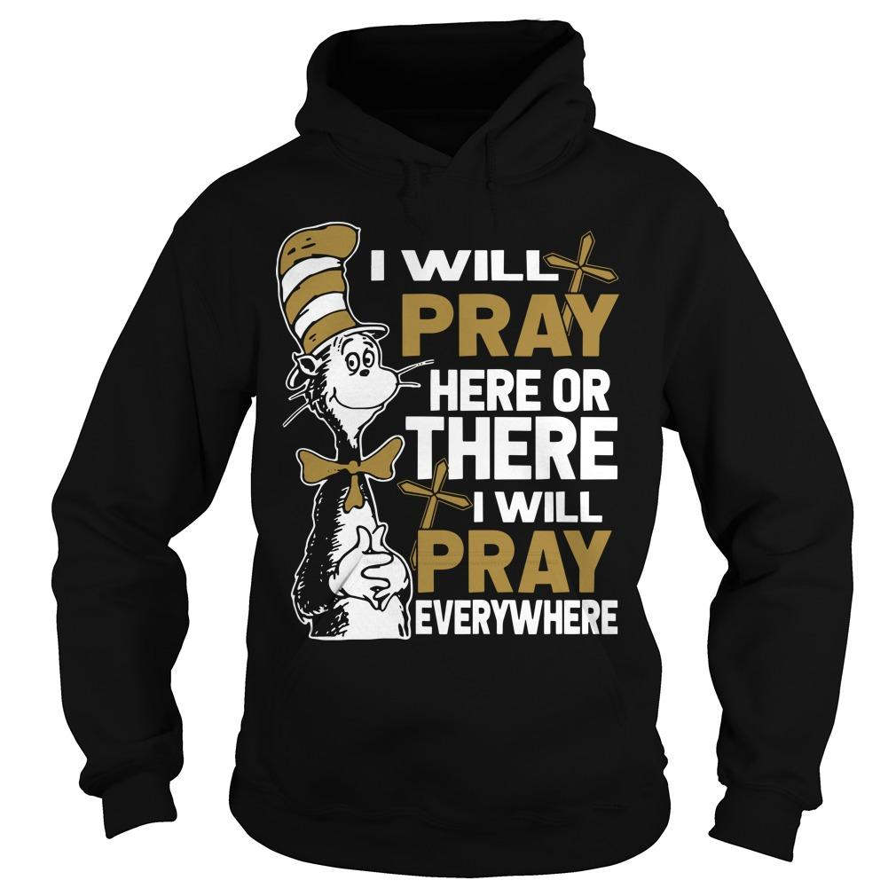 Dr Seuss I Will Pray Here Or There I Will Pray Everywhere Hoodie