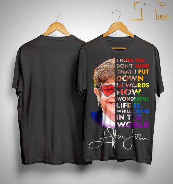 Elton John I Hope You Don't Mind That I Put Down In Words Shirt