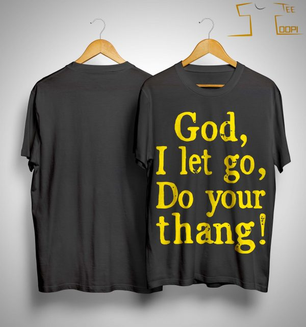 God I Let Go Do Your Thang Shirt