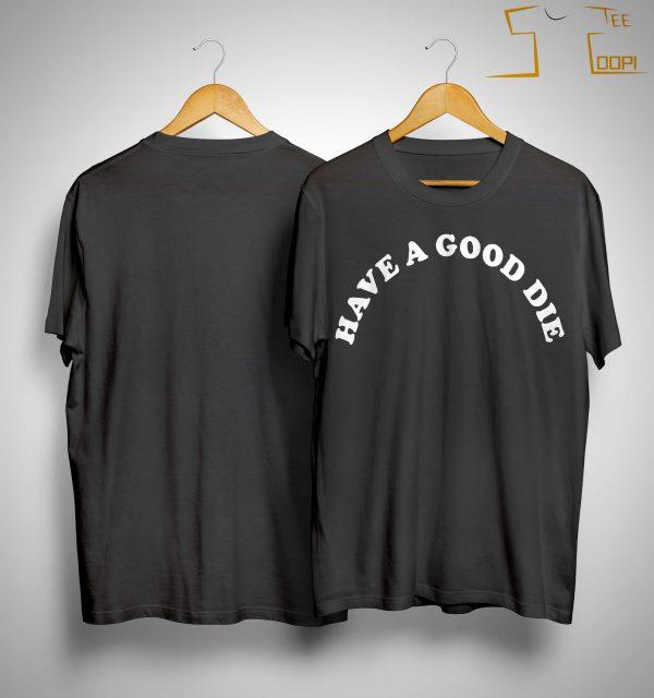 Have A Good Die Shirt
