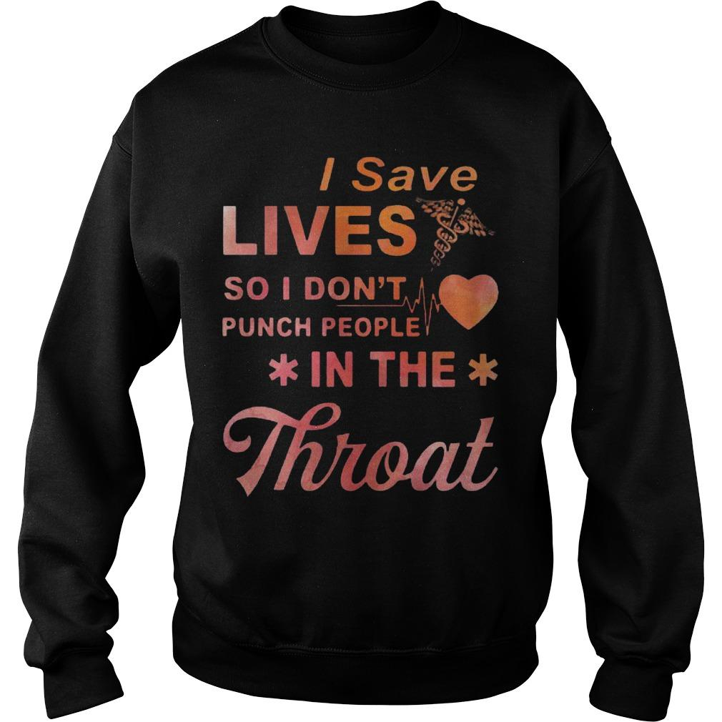 I Save Lives So I Don't Punch People In The Throat Sweater